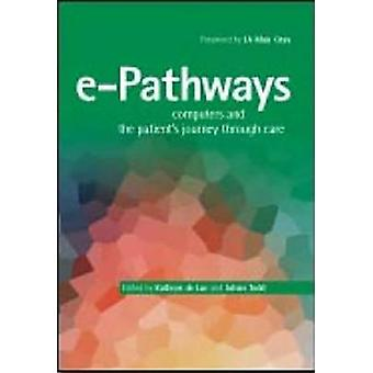 E-Pathways - Computers and the Patient's Journey Through Care by Kathr