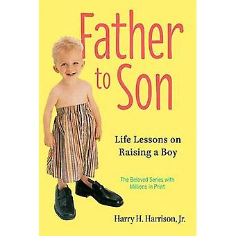 Father to Son - Life Lessons on Raising a Boy (Revised edition) by Har