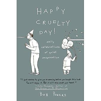 Happy Cruelty Day!: Daily Celebrations of Quiet Desperation