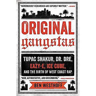 Original Gangstas: Tupac Shakur, Dr. Dre, Eazy-E, Ice Cube, and the Birth of West Coast Rap