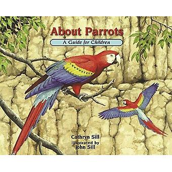 About Parrots: A Guide for Children: A Guide for Children