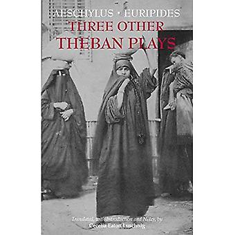 Three Other Theban Plays: Aeschylus' Seven Against Thebes; Euripides' Suppliants; Euripides' Phoenician Women