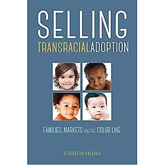Selling Transracial Adoption: Families, Markets,� and the Color Line