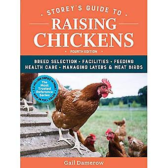 Storey's Guide to Raising Chickens, 4th Edition: Breed Selection, Facilities,� Feeding, Health Care, Managing Layers & Meat Birds