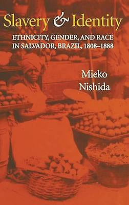 Slavery and Identity Ethnicity Gender and Race in Salvador Brazil 18081888 by Nishida & Mieko