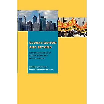 Globalization and Beyond New Examinations of Global Power and Its Alternatives by Shefner & Jon