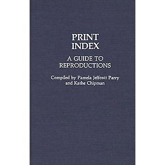 Print Index A Guide to Reproductions by Parry & Pamela Jeffcott
