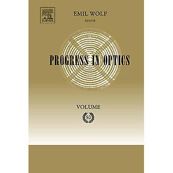 Progress in Optics Volume 50 by Wolf & Emil
