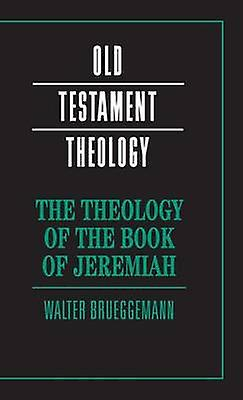 The Theology of the Book of Jeremiah by BrueggehomHommes & Walter