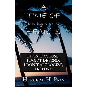 A Time of Breaking Hearts I Dont Accuse I Dont Defend I Dont Apologize I Report by Paas & Herbert H.