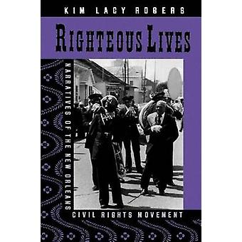 Righteous Lives Narratives of the New Orleans Civil Rights Movement by Rogers & Kim Lacy