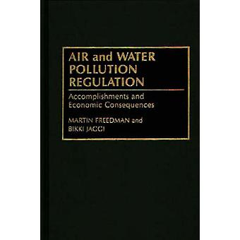 Air and Water Pollution Regulation Accomplishments and Economic Consequences by Freedman & Martin