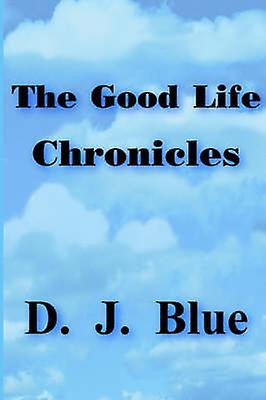 The Good Life Chronicles by bleu & D. J.