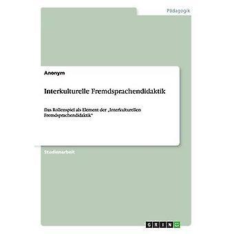 Interkulturelle Fremdsprachendidaktik by Anonym