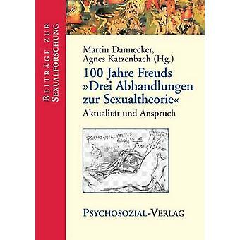 100 Jahre Freuds Drei Abhandlungen Zur Sexualtheorie by Dannecker & Martin