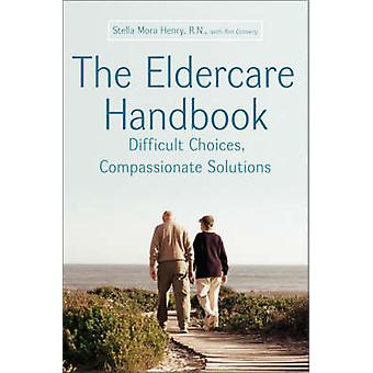Eldercare Handbook - Difficult Choices - Compassionate Solutions by St