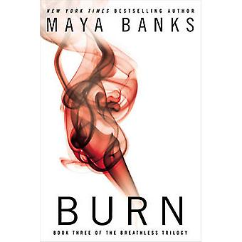 Burn - The Breathless Trilogy - Book three by Maya Banks - 978042526708
