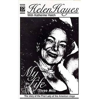 My Life in Three Acts (New edition) by Helen Hayes - Katharine Hatch