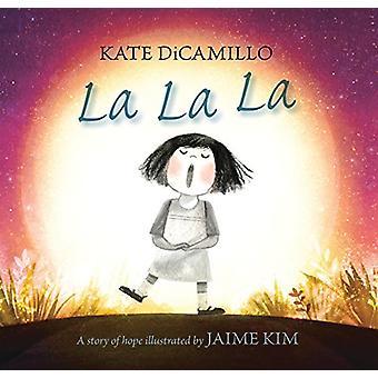 La La La - A Story of Hope by Kate DiCamillo - 9780763658335 Book