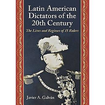 Latin American Dictators of the 20th Century - The Lives and Regimes o