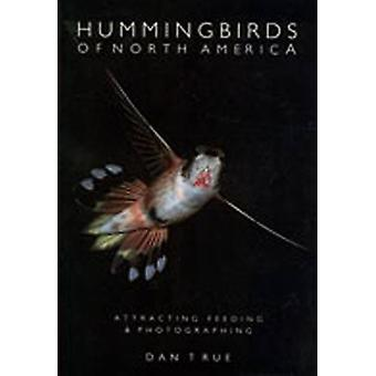 Hummingbirds of North America - Attracting - Feeding and Photographing