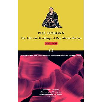 The Unborn  - Life and Teachings of Zen Master Bankei by Bankei - Norm