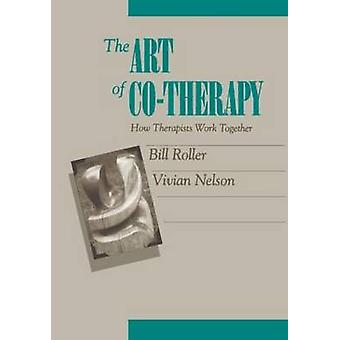 The Art of Co-therapy - Making the Co-leadership Work by Bill Roller -