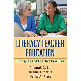 Literacy Teacher Education - Principles and Effective Practices by Deb