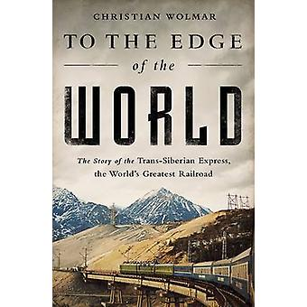 To the Edge of the World - The Story of the Trans-Siberian Express - t