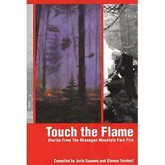 Touch the Flame - Stories FromThe Okanagan Mountain Park Fire by Glenn