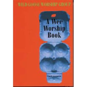 A Wee Worship Book - Fourth Incarnation (Revised edition) by Wild Goos