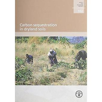 Carbon Sequestration in Dryland Soils - World Soil Resources Reports.
