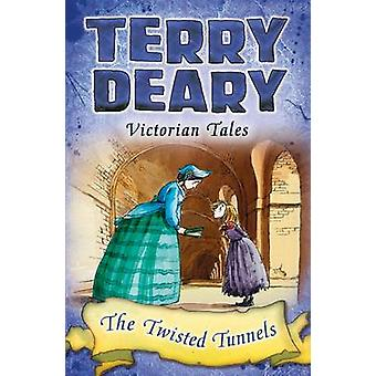 Victorian Tales The Twisted Tunnels by Terry Deary & Helen Flook