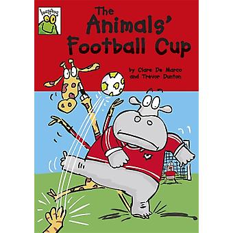 The Animals' Football Cup (Leapfrog) (Paperback) by De Marco Clare Dunton Trevor