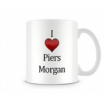 I Love Piers Morgan Printed Mug