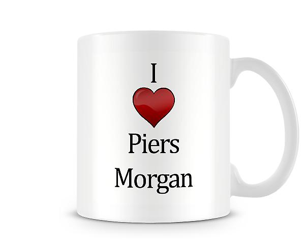 I Love Piers Morgan Printed Mug