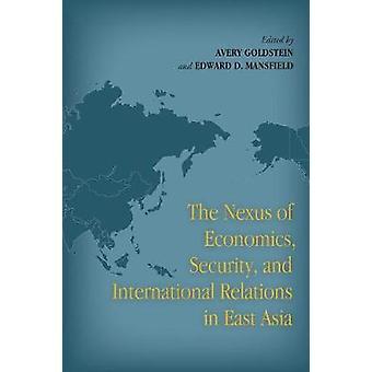 The Nexus of Economics - Security - and International Relations in Ea