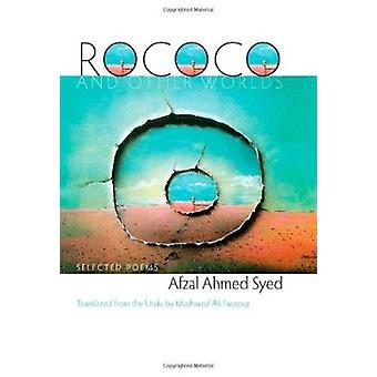 Rococo and Other Worlds - Selected Poems by Afzal Ahmed Syed - Musharr