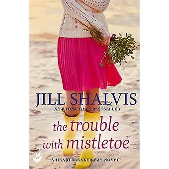 The Trouble with Mistletoe by Jill Shalvis - 9781472242938 Book