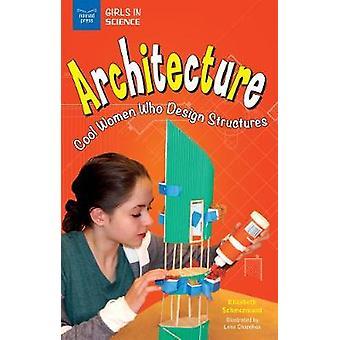 Architecture - Cool Women Who Design Structures by Elizabeth Schmermun