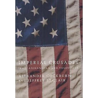 Imperial Crusades - Afghanistan - Iraq and Yugoslavia by Alexander Coc