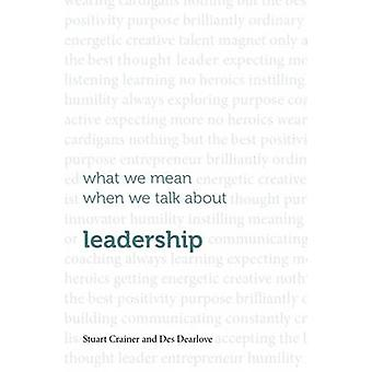 What We Mean When We Talk About Leadership - 2015 by Stuart Crainer -