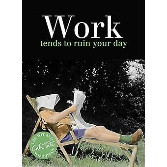 Work - Tends to Ruin Your Day by Cath Tate - 9781911042112 Book