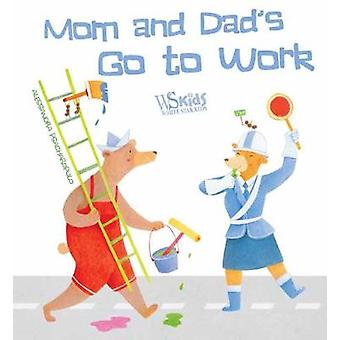 Mom and Dad Go to Work by Alessandra Psacharopulo - 9788854411944 Book
