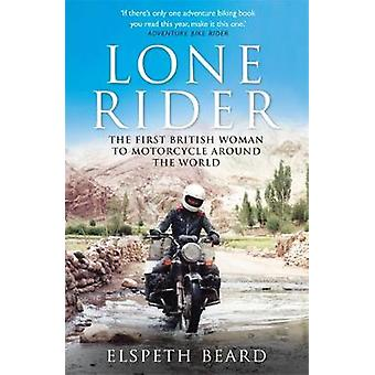 Lone Rider - The First British Woman to Motorcycle Around the World by