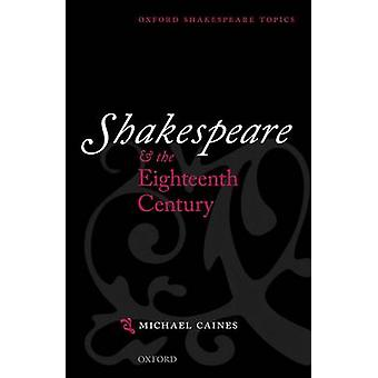 Shakespeare and the Eighteenth Century by Michael Caines - 9780199642