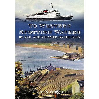 To Western Scottish Waters - By Rail and Steamer to the Isles by Rober