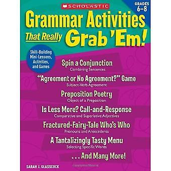 Grammar Activities That Really Grab 'Em!, Grades 6-8