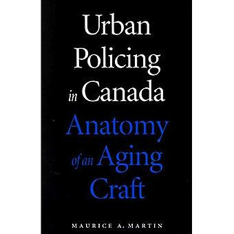 Urban Policing in Canada: Anatomy of an Aging Craft