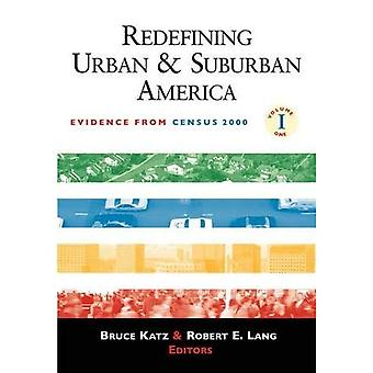 Redefining Urban and Suburban America: Evidence from Census 2000, Vol. 1